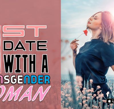 Top Adventure of My First Trans Date and Solid Advice When Dating a Trans Woman