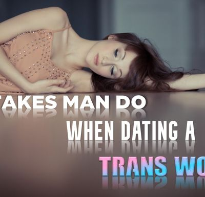 What are the Common Mistakes Men Do When Dating a Trans Woman?
