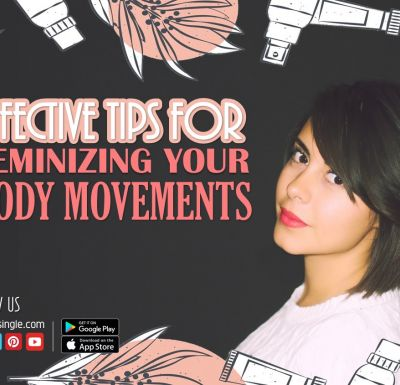 MTF Trans Women Effective Tips for Feminizing Your Body Movements