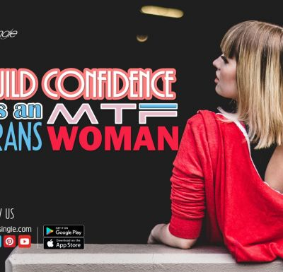 How to Build Confidence as an MTF Trans Woman