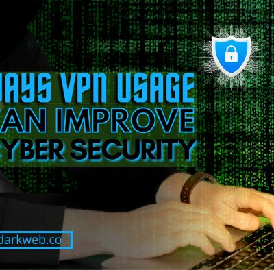 6 WAYS VPN USAGE CAN IMPROVE CYBERSECURITY
