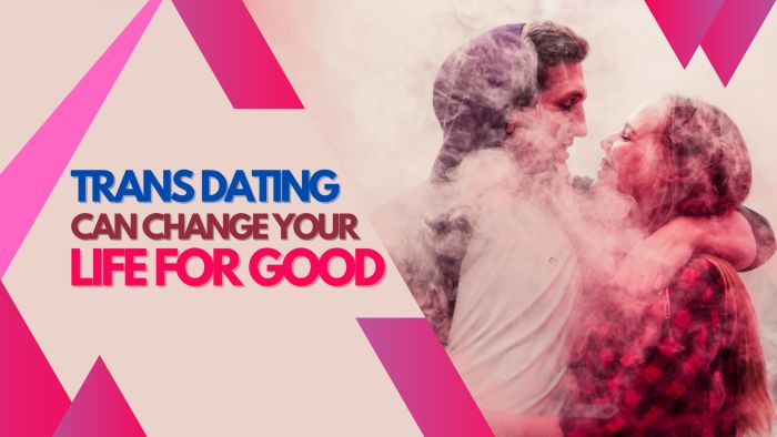 How Trans Dating Can Change Your Life for Good